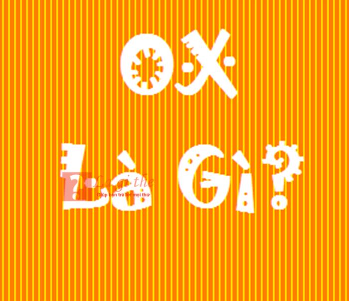 OX là gì?