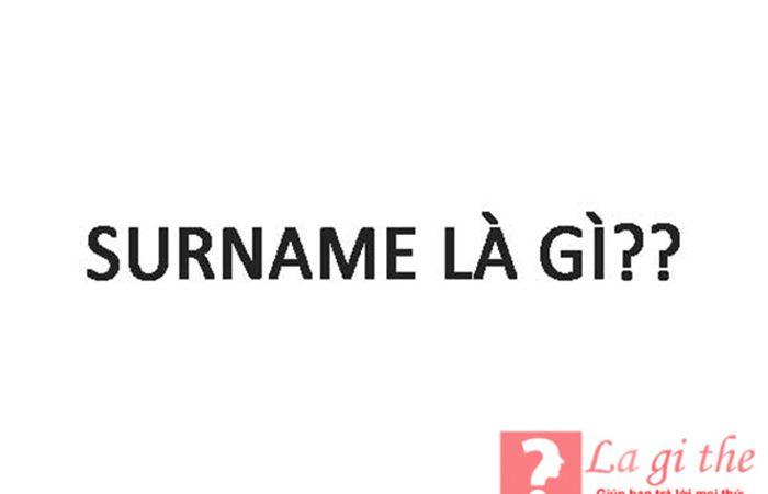 Surname là gì – Ý nghĩa và cách dùng từ surname chuẩn nhất