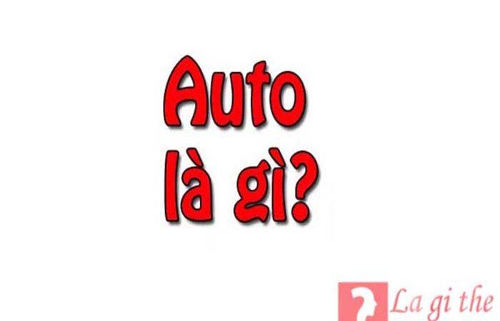 Auto là gì – Định nghĩa và ý nghĩa trong từ điển Anh Việt