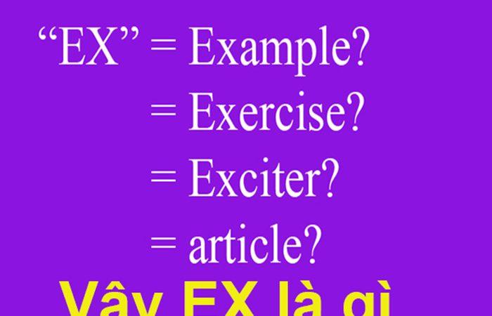 Ex là gì-Ý nghĩa và cách dùng Ex sao cho phù hợp với xu thế nhất